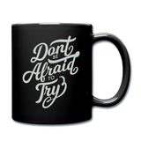 Don't Be Afraid to Try - Mug - black