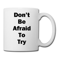 Don't Be Afraid to Try #2 - Mug - white