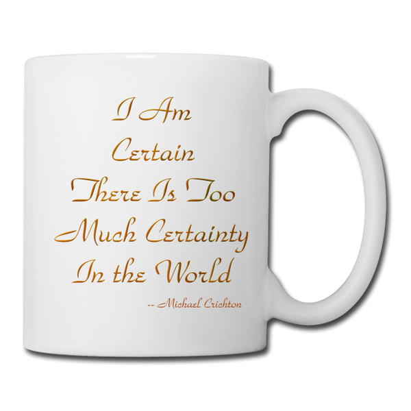 I Am Certain Too Much Certainty - Mug - white
