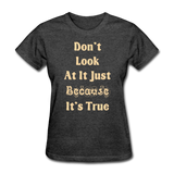 Don't Look At It - Women's - heather black