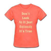 Don't Look At It - Women's - heather coral