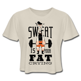 Sweat Fat Crying - Cropped Women's - dust