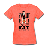 Sweat Fat Crying - Women's - heather coral