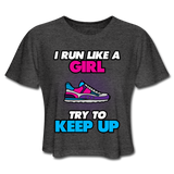 I Run Like A Girl - Cropped Women's - deep heather