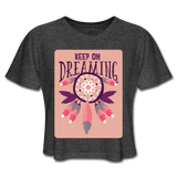 Keep On Dreaming - Cropped Women's - deep heather