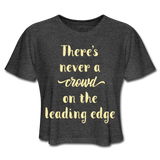 There's Never A Crowd - Cropped Women's - deep heather