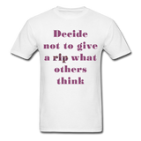 Decide Not to Give a Rip - Unisex - white