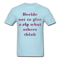 Decide Not to Give a Rip - Unisex - powder blue