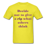 Decide Not to Give a Rip - Unisex - yellow
