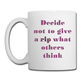 Decide Not to Give A Rip - Mug - white