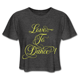 Love To Dance! Yellow - Cropped Ladies - deep heather