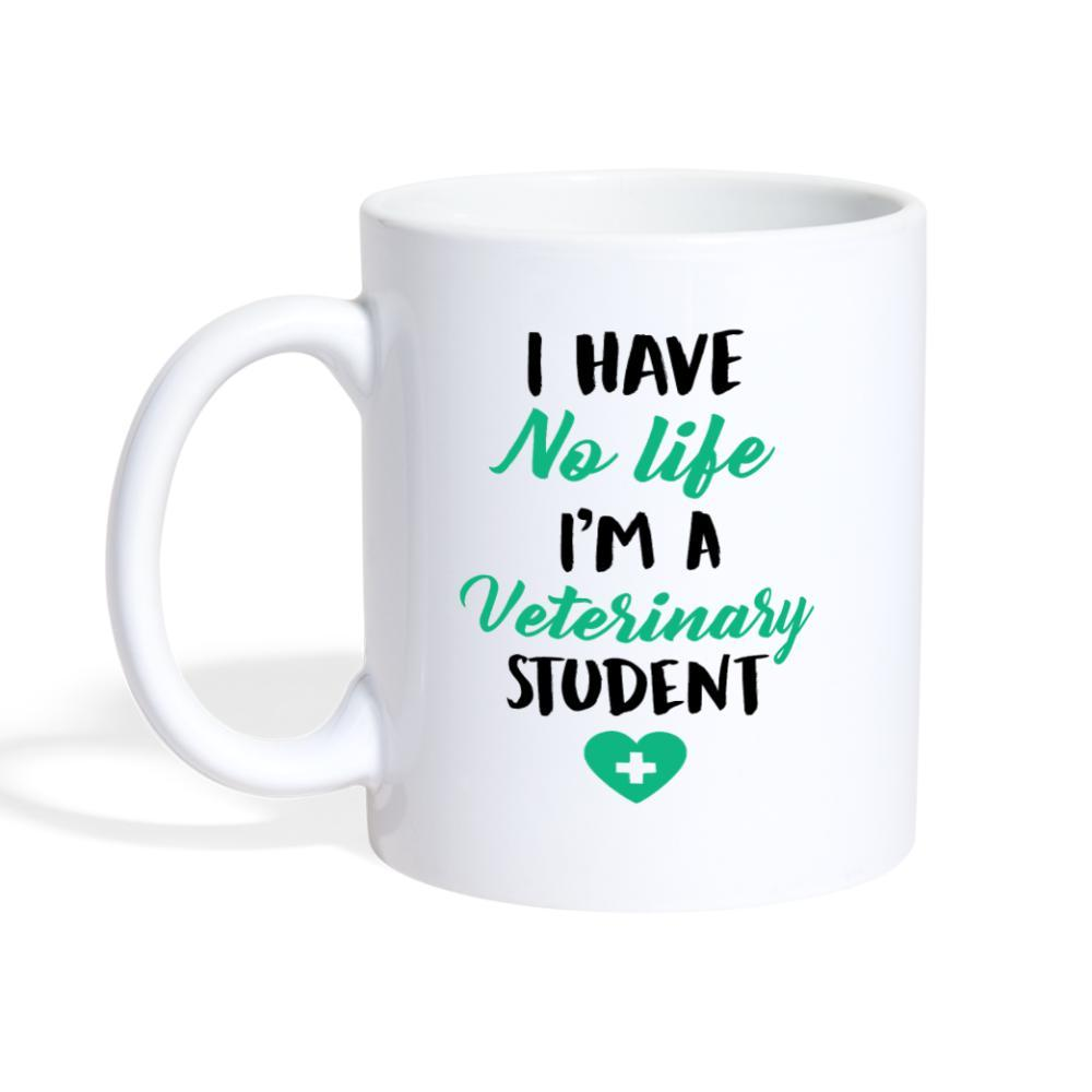 I have no life I'm a vet student White Coffee or Tea Mug-Coffee/Tea Mug-I love Veterinary