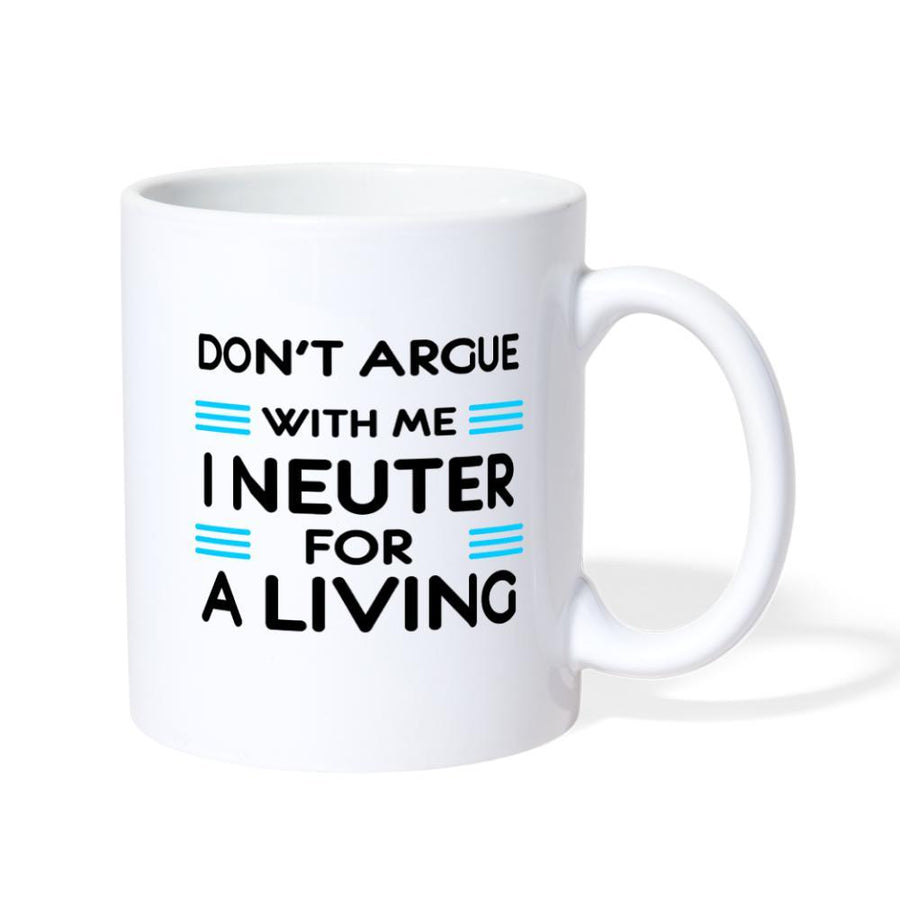 Veterinary - Don't argue with me I neuter for a living Coffee or Tea Mug
