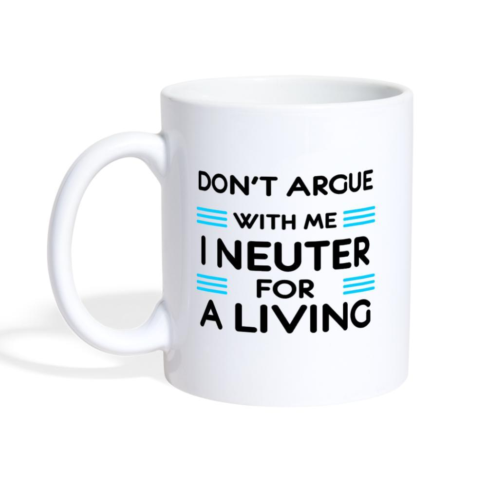 Veterinary - Don't argue with me I neuter for a living Coffee or Tea Mug-Coffee/Tea Mug-I love Veterinary