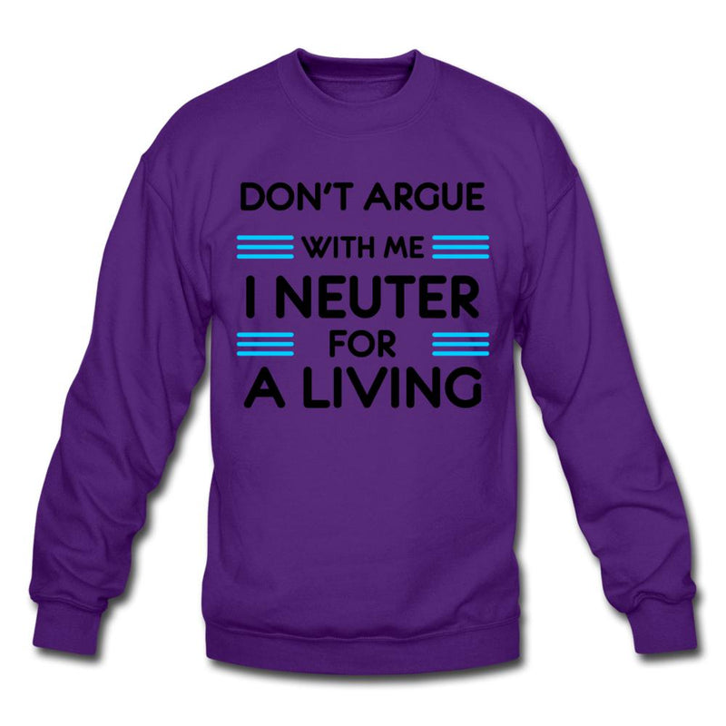 Don't argue with me I neuter for a living Crewneck Sweatshirt-Crewneck Sweatshirt-I love Veterinary