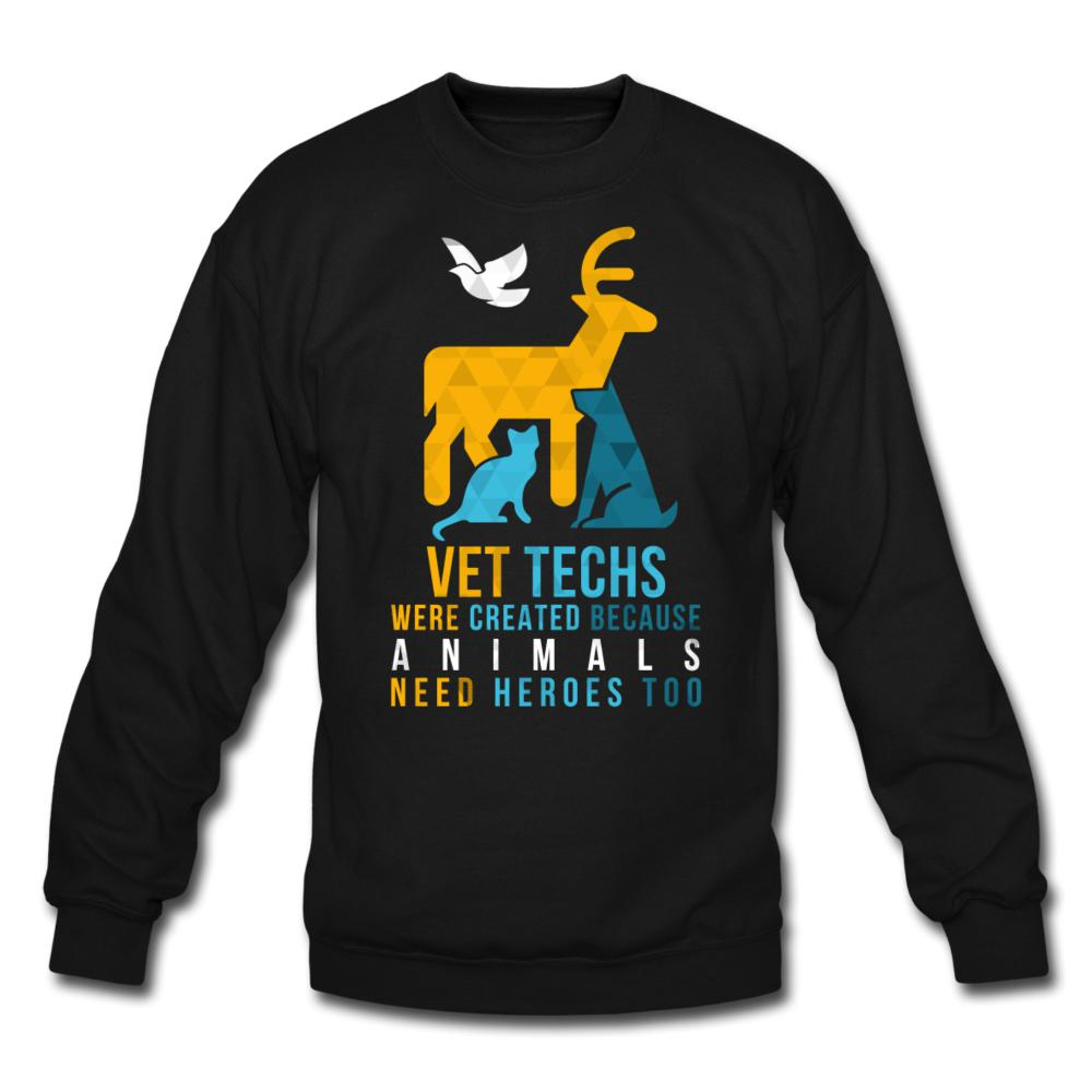 Vet Techs were created because animals need heroes too Crewneck Sweatshirt-Crewneck Sweatshirt-I love Veterinary