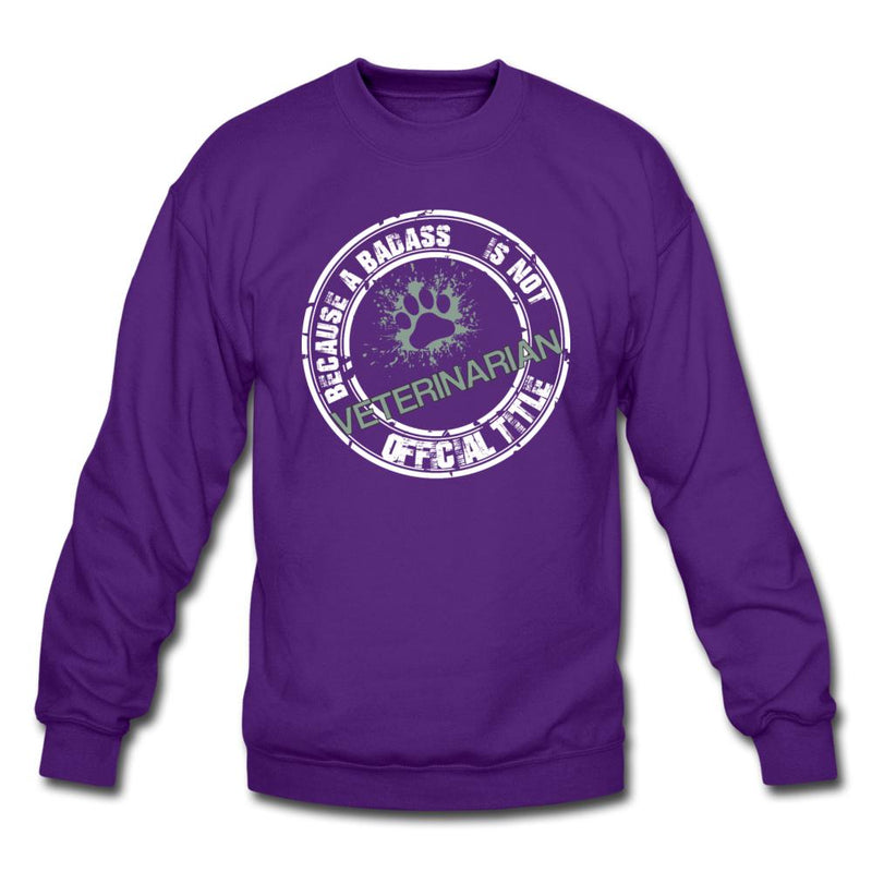 Veterinarian Because badass is not an official job title Crewneck Sweatshirt-Crewneck Sweatshirt-I love Veterinary