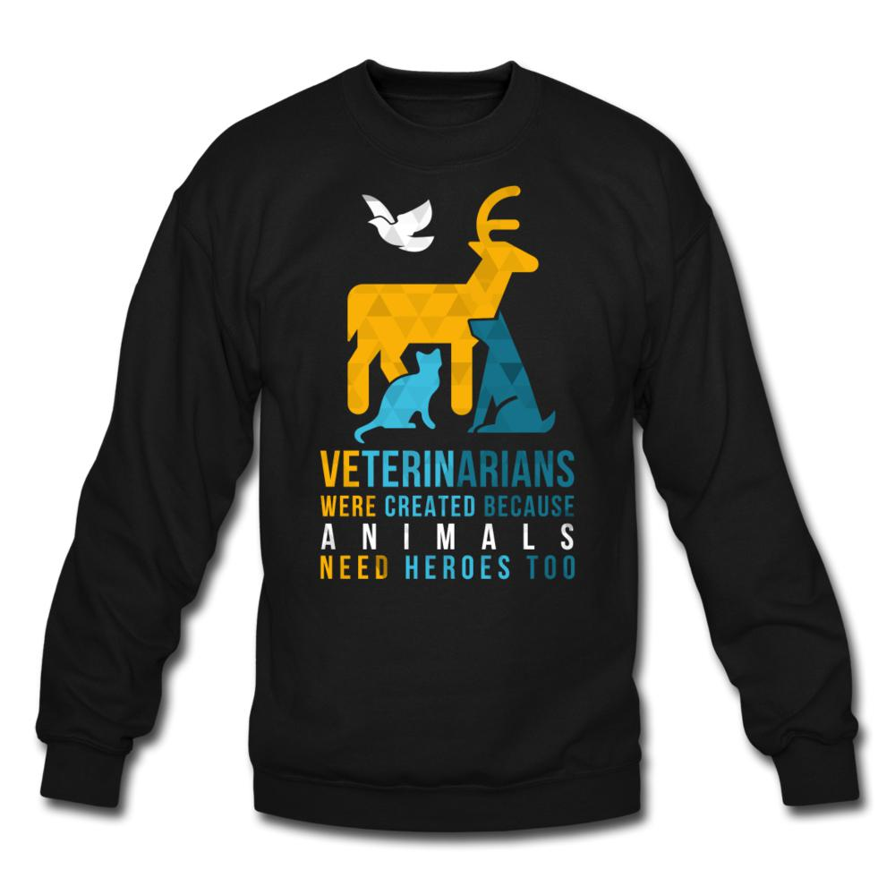 Veterinarians were created because animals need heroes too Crewneck Sweatshirt-Crewneck Sweatshirt-I love Veterinary