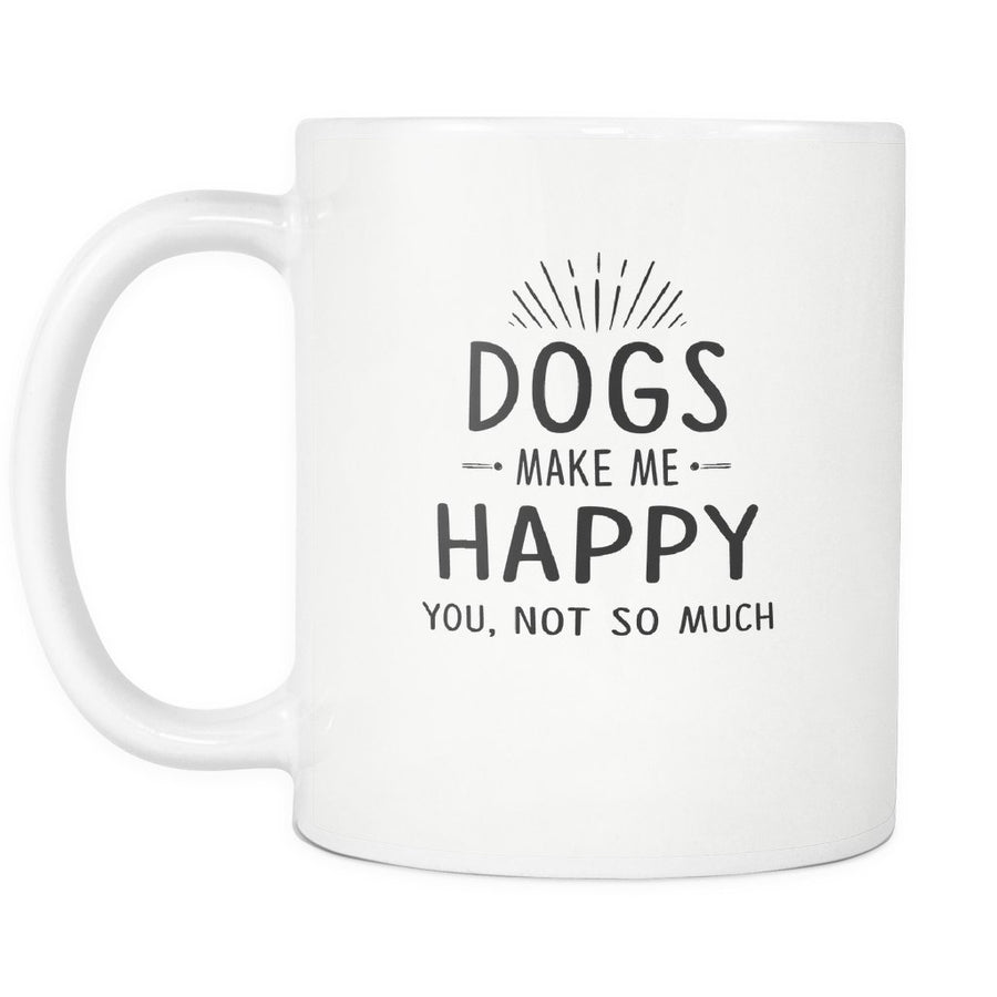 Dogs - Dog make me happy you, not so much White Mug 11oz-Drinkware-I love Veterinary