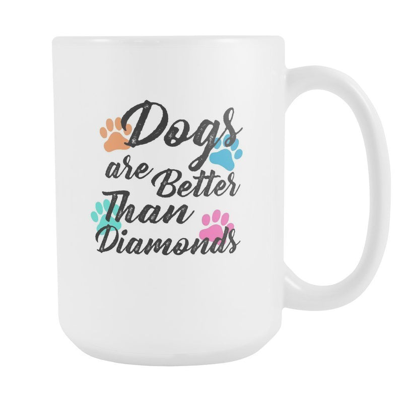 Dogs - Dogs are better than diamonds White Mug 15oz-Drinkware-I love Veterinary