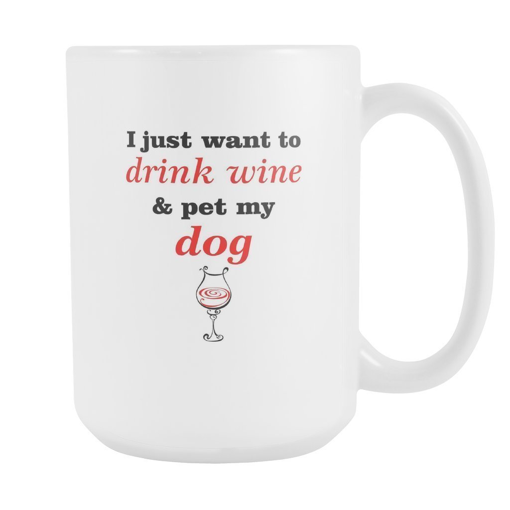 Dogs - I just want to drink wine and pet my dog White Mug 15oz-Drinkware-I love Veterinary
