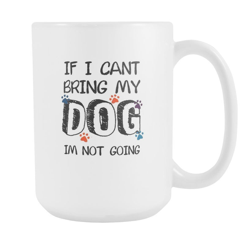 Dogs - If I can't bring my dog I'm not going White Mug 15oz-Drinkware-I love Veterinary