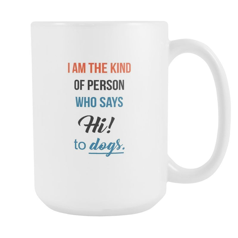 Dogs - I'm the kind of person who says Hi to dogs. White Mug 15oz-Drinkware-I love Veterinary
