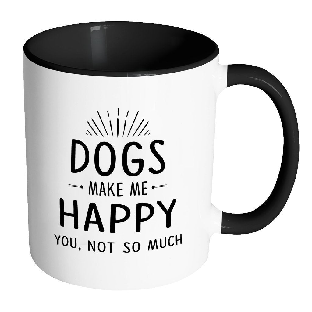 Dogs Inner Color Mug 11oz - Dog make me happy you, not so much-Drinkware-I love Veterinary