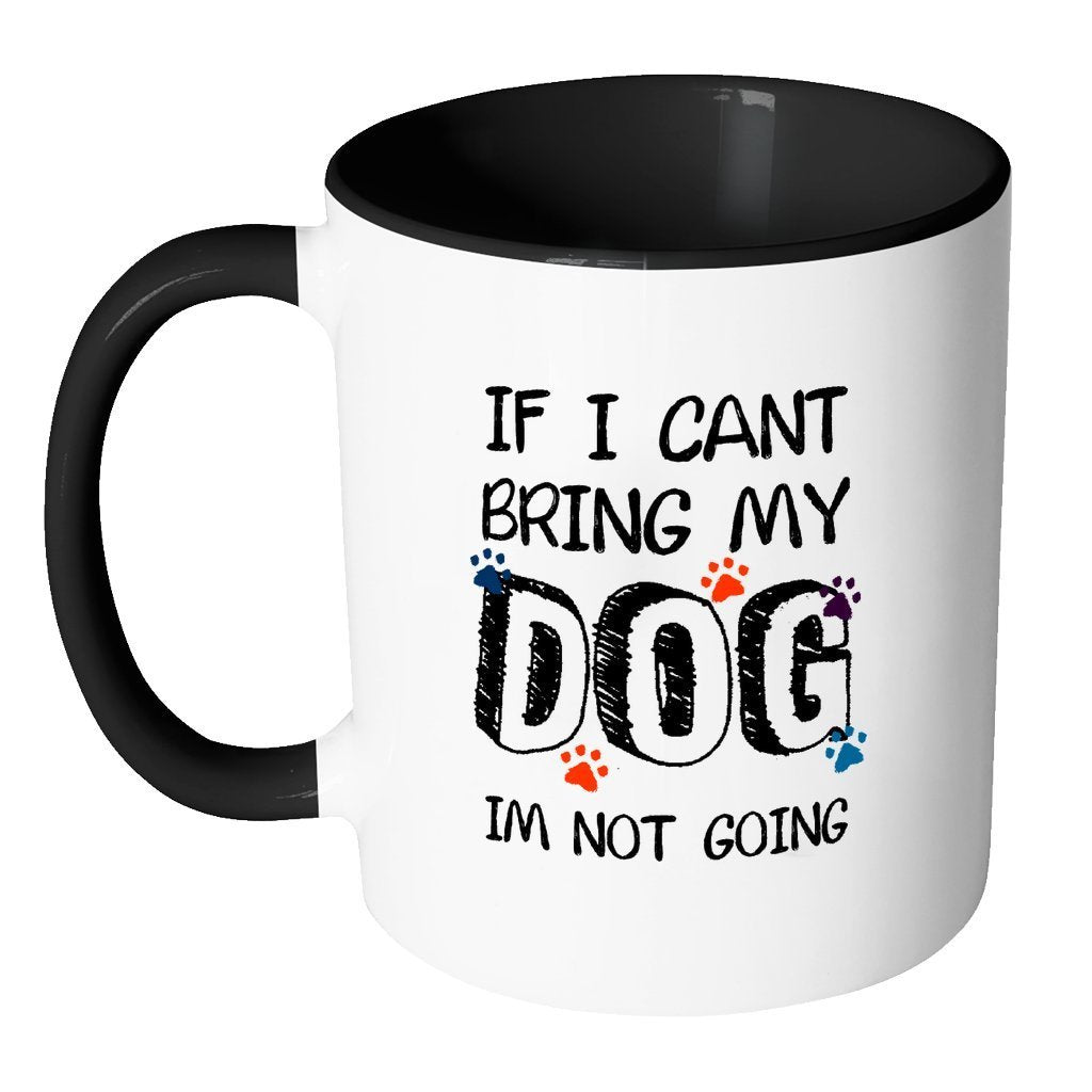 Dogs Inner Color Mug 11oz - If I can't bring my dog I'm not going-Drinkware-I love Veterinary