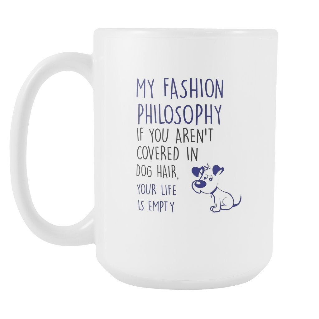 Dogs - My fashion philosophy if you aren't covered dog hair, your life is empty White Mug 15oz-Drinkware-I love Veterinary