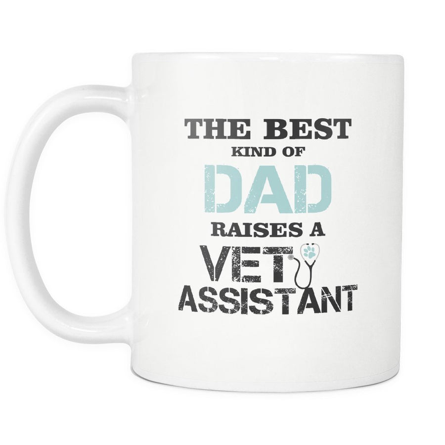 Vet Assistant - The best kind of Dad raises a Vet Assistant White Mug 11oz
