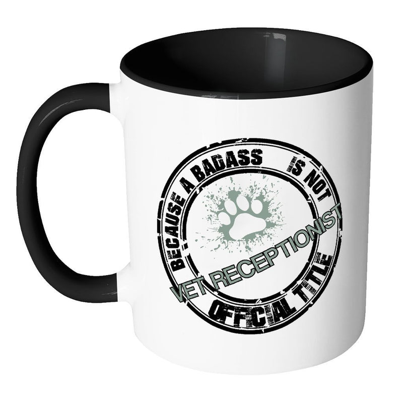 Vet Receptionist Inner Color Mug 11oz - Vet Receptionist Because a badass is not an official title-Drinkware-I love Veterinary