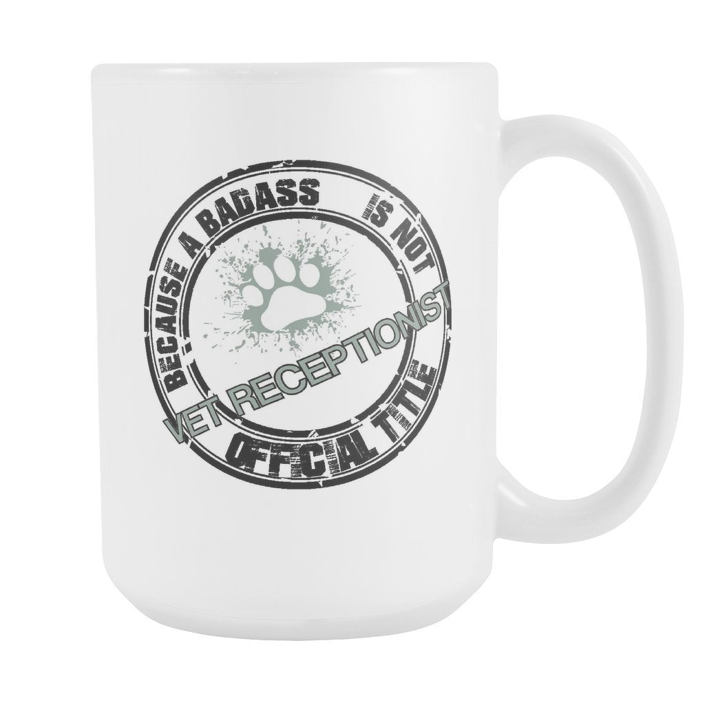 Vet Receptionist - Vet Receptionist Because a badass is not an official title White mug 15oz-Drinkware-I love Veterinary