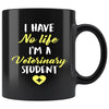 Vet Student - I have no life I'm a veterinary student (design2) 11oz Black Mug-Drinkware-I love Veterinary