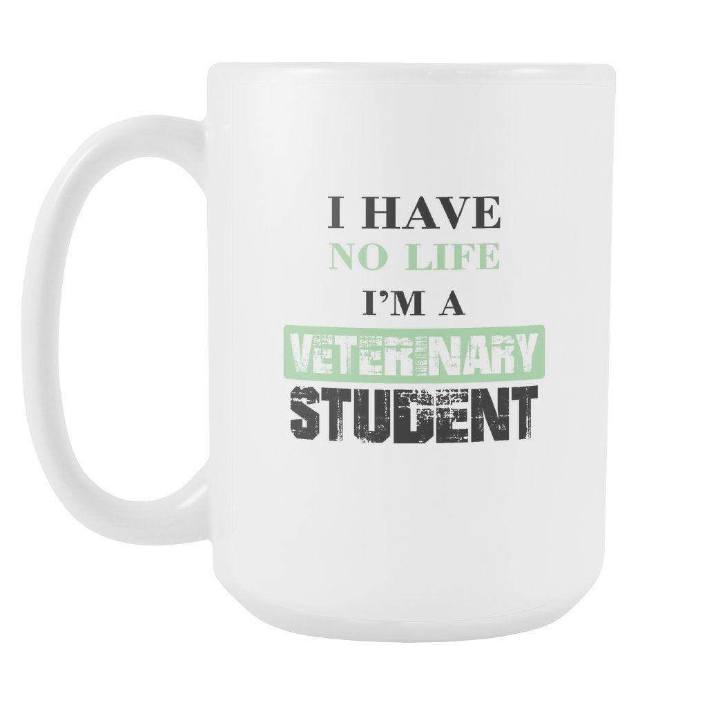 Vet Student- I have no life I'm a veterinary student White Mug 15oz-Drinkware-I love Veterinary