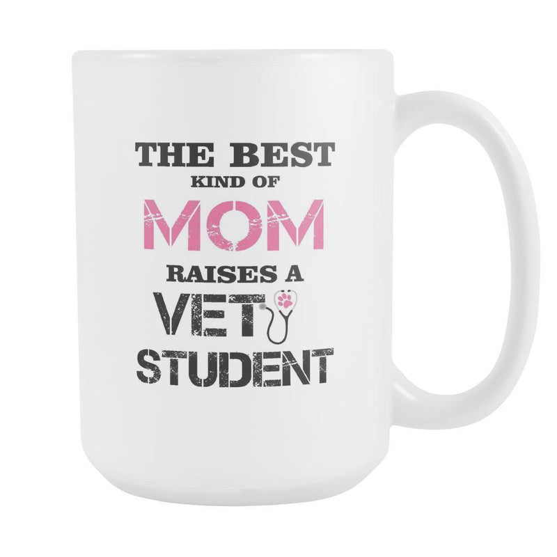 Vet Student - The best kind of Mom raises a Vet Student White mug 15oz-Drinkware-I love Veterinary
