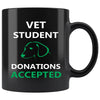 Vet Student - Vet Student Donations accepted 11oz Black Mug-Drinkware-I love Veterinary