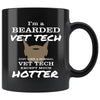 Vet Tech - I'm a bearded vet tech just like a normal Vet Tech expect much hotter 11oz Black Mug-Drinkware-I love Veterinary