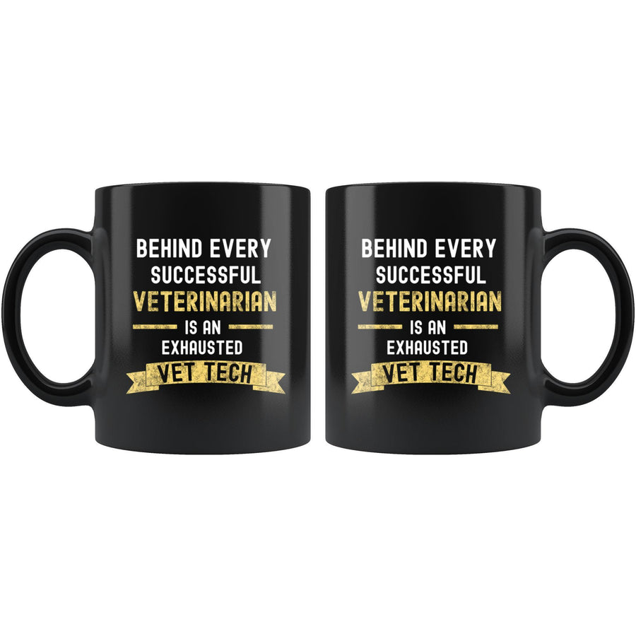 Vet Tech - Successful Vet, Exhausted Vet Tech 11oz Black Mug-Drinkware-I love Veterinary