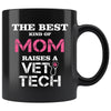 Vet Tech - The best kind of Mom raises a Vet Tech 11oz Black Mug-Drinkware-I love Veterinary