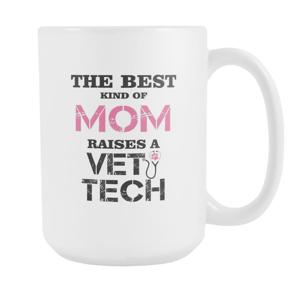 Vet Tech - The best kind of Mom raises a Vet Tech White mug 15oz-Drinkware-I love Veterinary