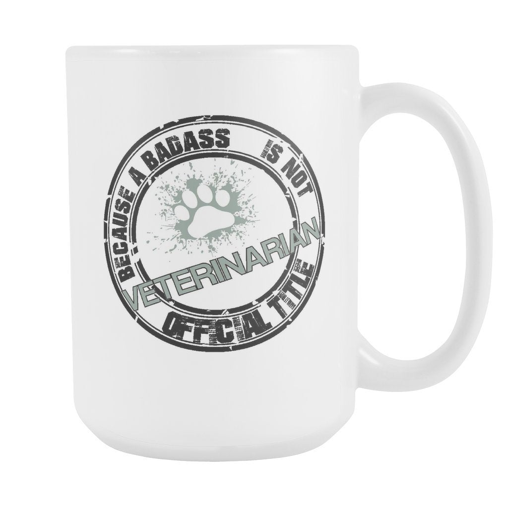 Veterinarian - Veterinarian Because a badass is not an official title White mug 15oz-Drinkware-I love Veterinary