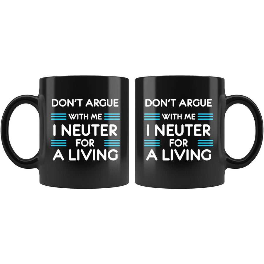 Veterinary - Don't argue with me I neuter for a living 11oz Black Mug-Drinkware-I love Veterinary
