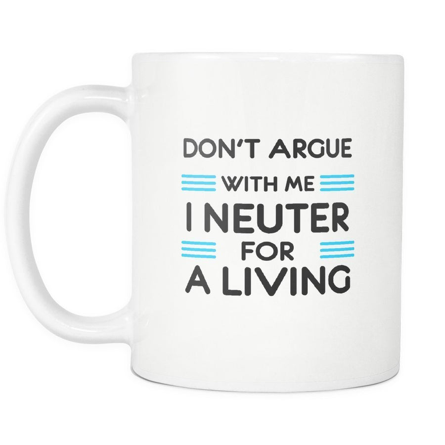 Veterinary - Don't argue with me I neuter for a living White Mug 11oz-Drinkware-I love Veterinary