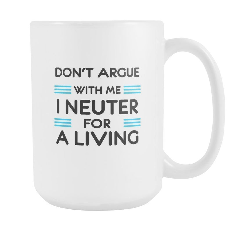 Veterinary - Don't argue with me I neuter for a living White Mug 15oz-Drinkware-I love Veterinary