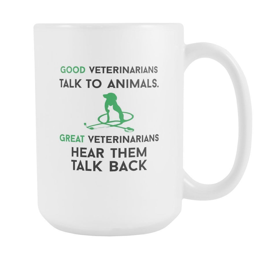Veterinary - Good veterinarians talk to animals. White Mug 15oz