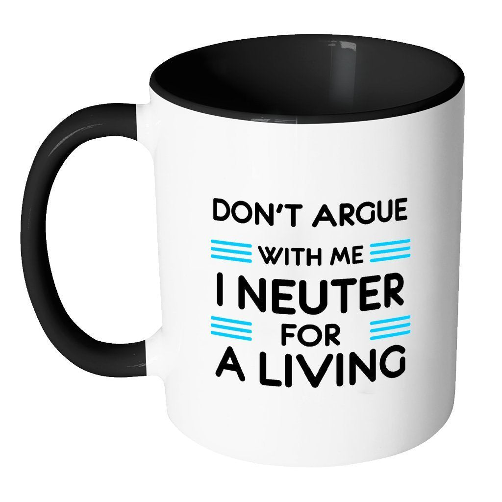 Veterinary Inner Color Mug 11oz - Don't argue with me I neuter for a living-Drinkware-I love Veterinary