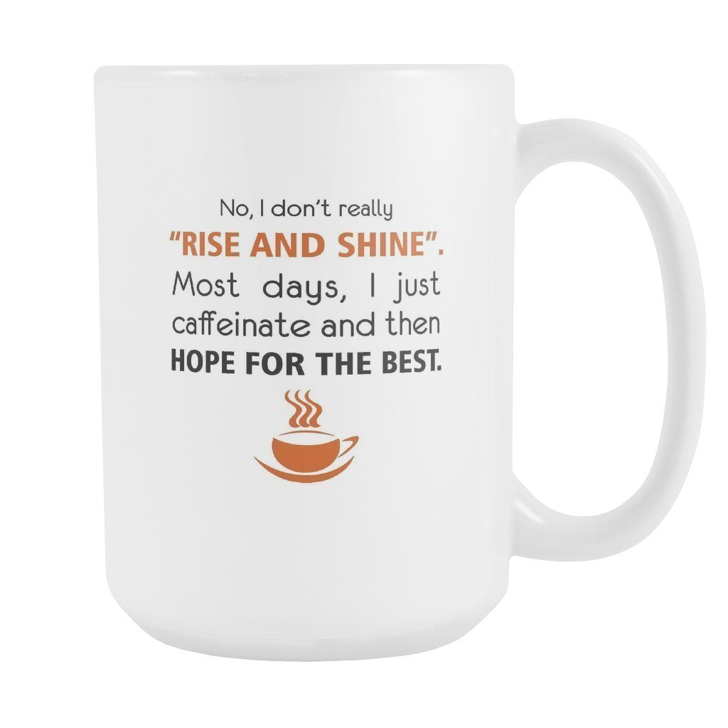 "Veterinary - No, I don't really ""rise and shine"". Most days, I just caffeinate. White Mug 15oz-Drinkware-I love Veterinary"