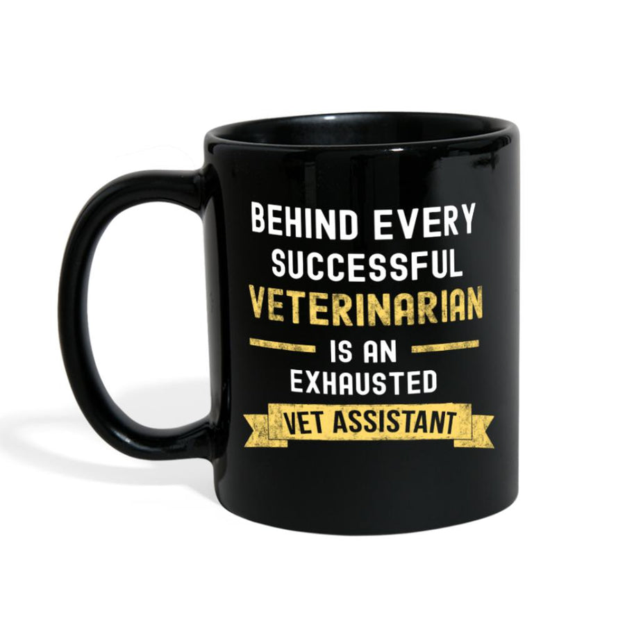 Behind every Veterinarian is an Exhausted Vet Assistant Full Color Mug