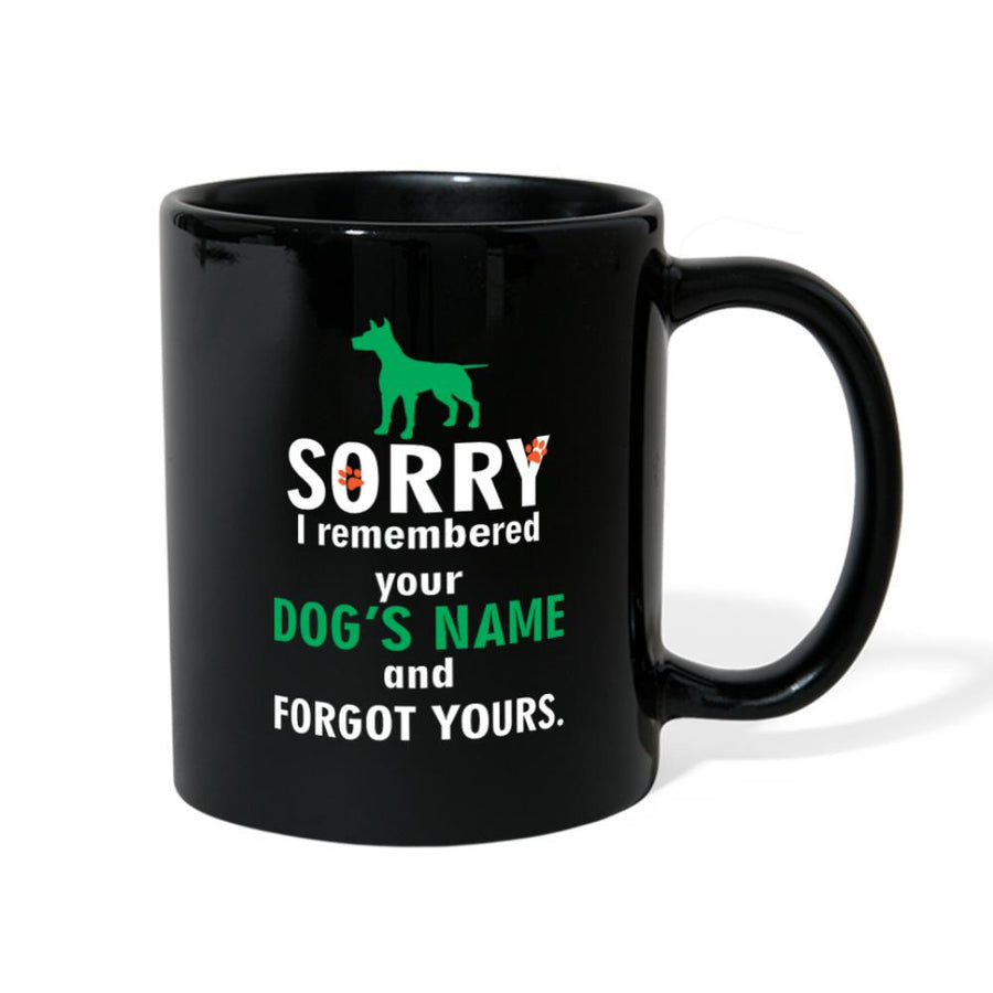 Sorry I remembered your dog's name and forgot yours Full Color Mug